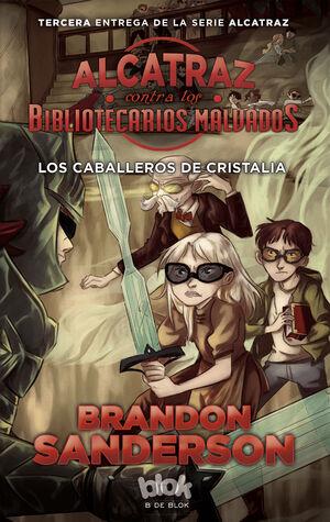 ALCATRAZ CONTRA LOS BIBLIOTECARIOS MALVADOS. LOS CABALEROS DE CRISTALIA