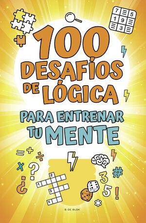 100 DESAFIOS DE LOGICA PARA ENTRENAR TU