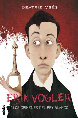 ERIK VOGLER 1. LOS CRÍMENES DEL REY BLANCO
