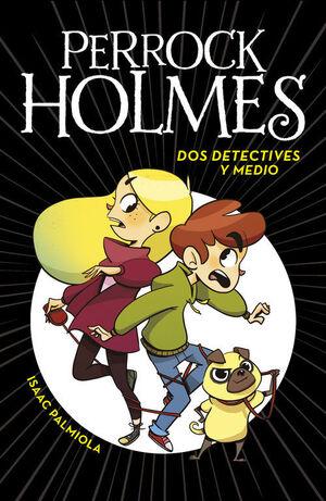 PERROCK HOLMES. DOS DETECTIVES Y MEDIO